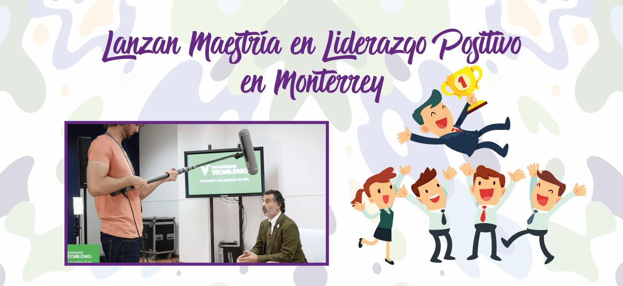 Lanzan Maestría en Liderazgo Positivo en Monterrey